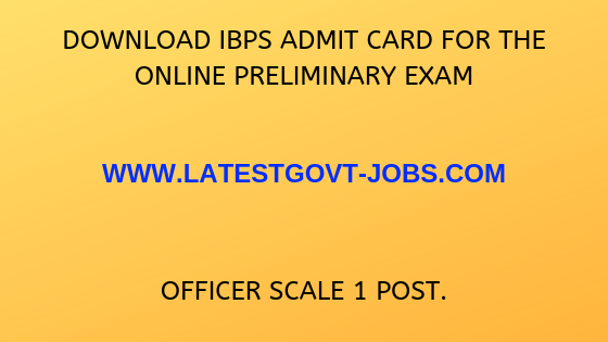 Download IBPS admit card for the online preliminary exam Officer scale 1 post